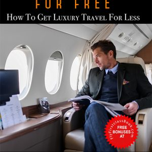 Fly First Class For Free: How to Get Luxury Travel For Less (Ebook)